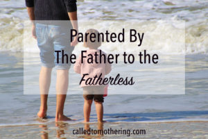Parented By The Father to the Fatherless