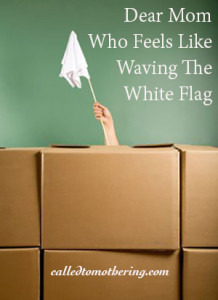 Dear Mom Who Feels Like Waving The White Flag