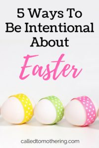 5 Ways To Be Intentional About Easter