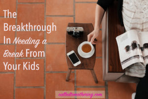 The Breakthrough in Needing a Break From Your Kids