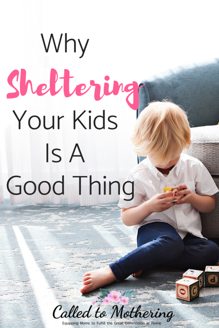 Why sheltering your kids is a good thing. #raisingkids #christianparenting