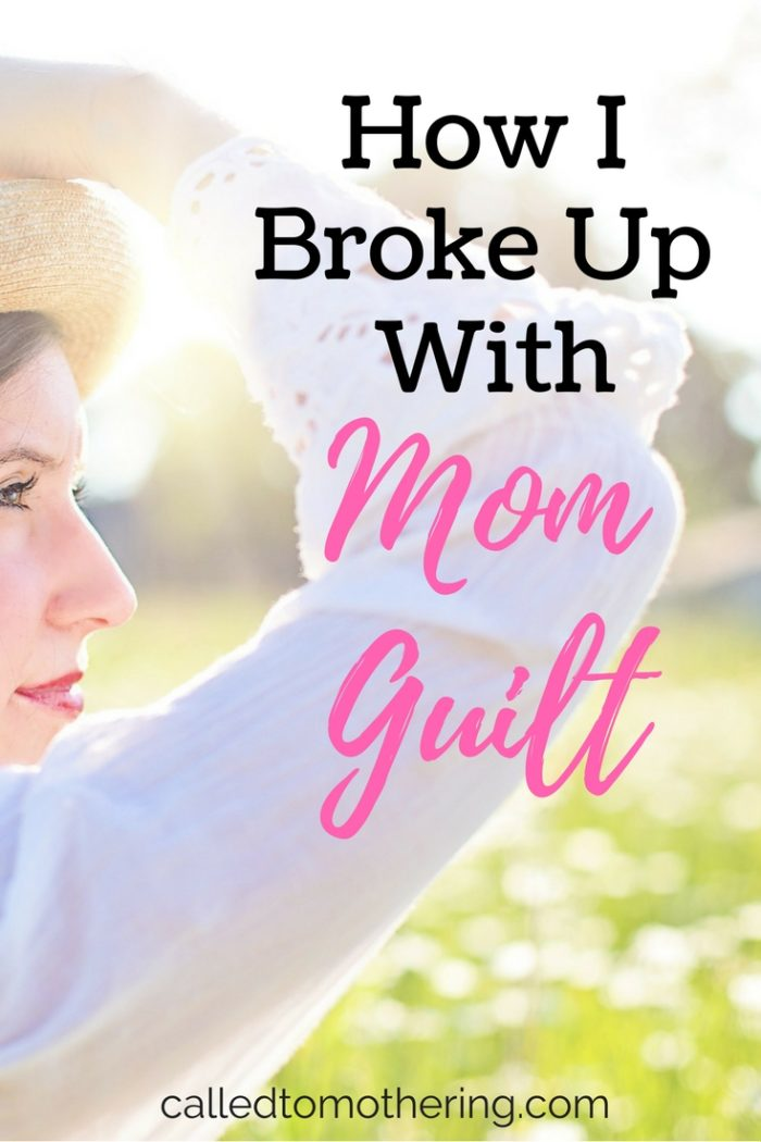 How I Broke Up With Mom Guilt – Called To Mothering