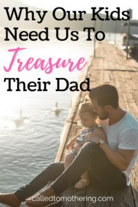 Why Our Kids Need Us To Treasure Their Dad