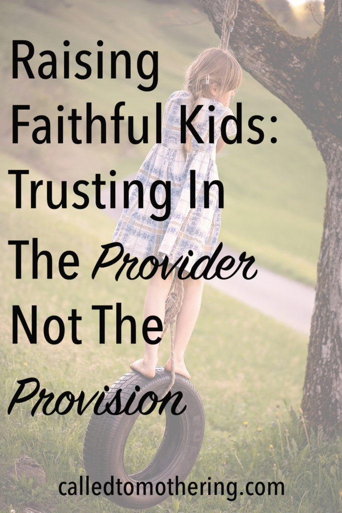 Raising Faithful Kids: Trusting The Provider Not The Provision