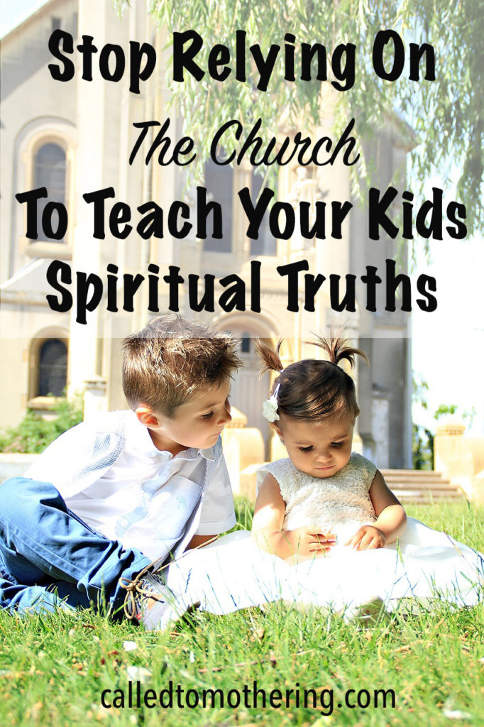 Stop Relying On The Church To Teach Your Kids Spiritual Truths