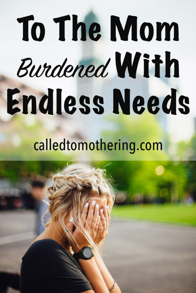 To The Mom Burdened With Endless Needs