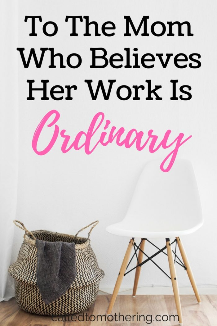 Read why your work as a mother is anything but ordinary!