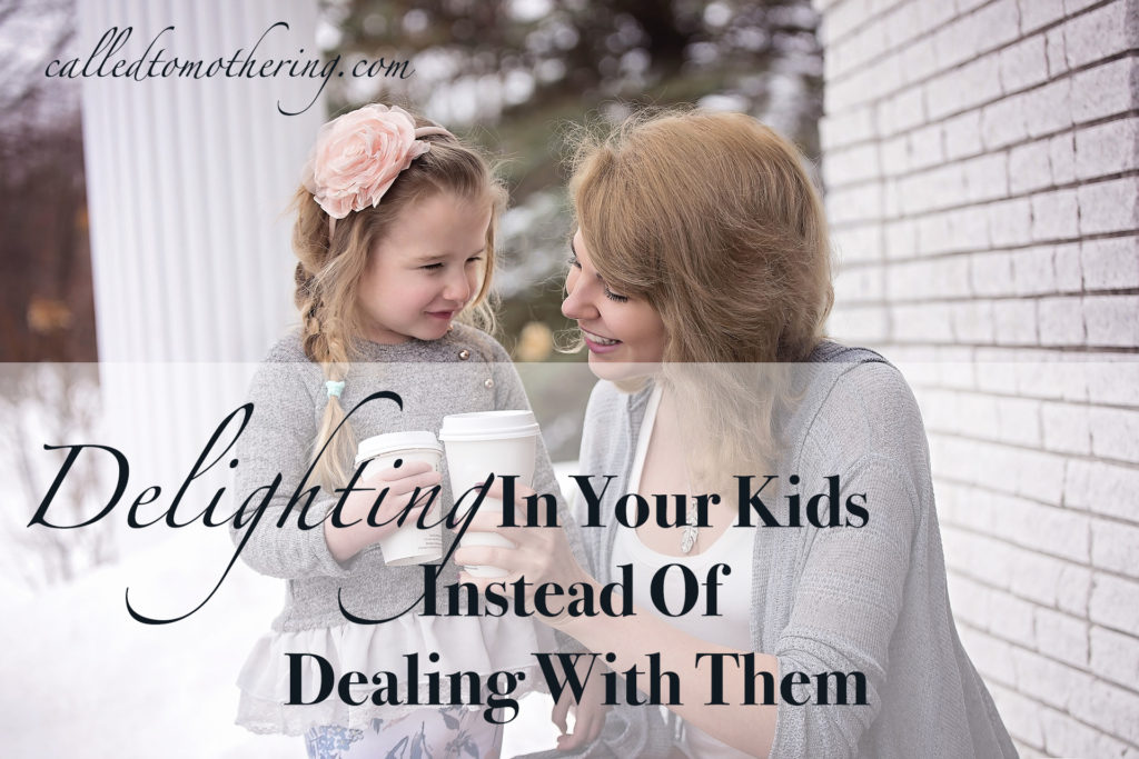 Delighting In Your Kids Instead Of Dealing With Them