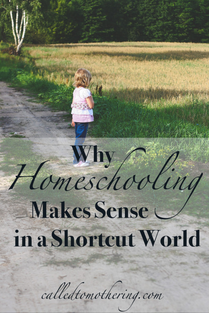 Why Homeschooling Makes Sense in a Shortcut World