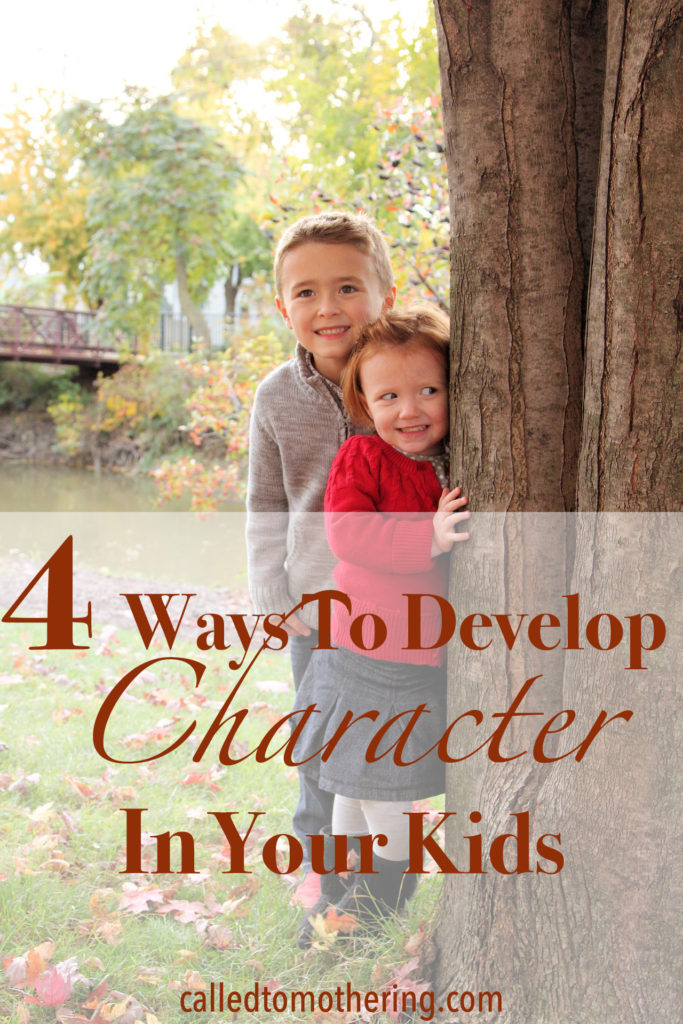 4 Ways To Develop Character In Your Kids