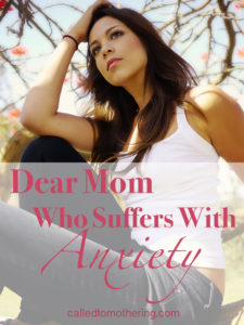 Dear Mom Who Suffers With Anxiety