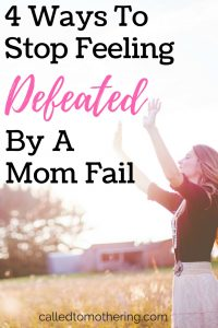 4 Ways To Stop Feeling Defeated By A Mom Fail