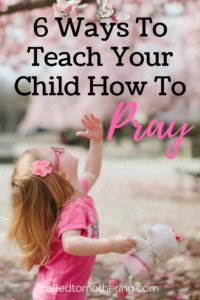 6 Ways To Teach Your Child How To Pray