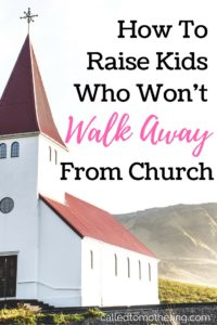 How To Raise Kids Who Won't Walk Away From Church