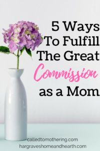 5 Ways to Fulfill the Great Commission as a Mom