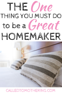 The One Thing You Must Do to be a Great Homemaker