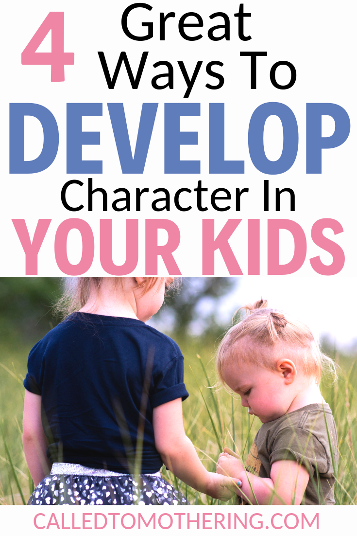 Four great ways you can develop character in your children and help them put it into action! #charactertraining #disciplineforkids #raisinggodlykids