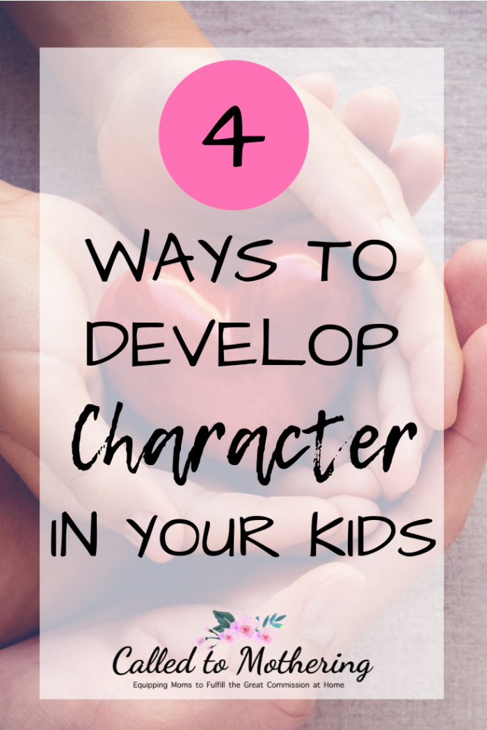 Four ways you can develop biblical character in your children and help them put it into action! #charactertraining #christianparenting #discipleship #intentionalparenting