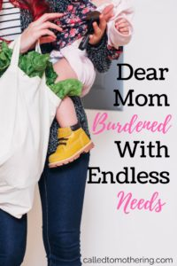 Dear Mom Burdened With Endless Needs