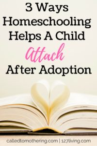 3 Ways Homeschooling Helps A Child Attach After Adoption