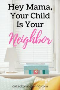 Hey Mama, Your Child is Your Neighbor