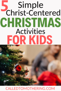 5 Simple Christ-Centered Christmas Activities For Kids