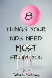 8 Things Your Kids Need Most From You