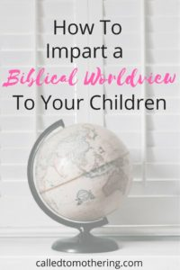 How To Impart a Biblical Worldview To Your Children