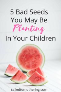 5 Bad Seeds You May Be Planting In Your Children