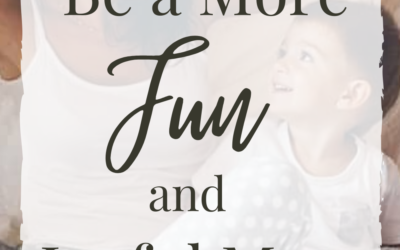 4 Ways To Be a More Fun and Joyful Mother