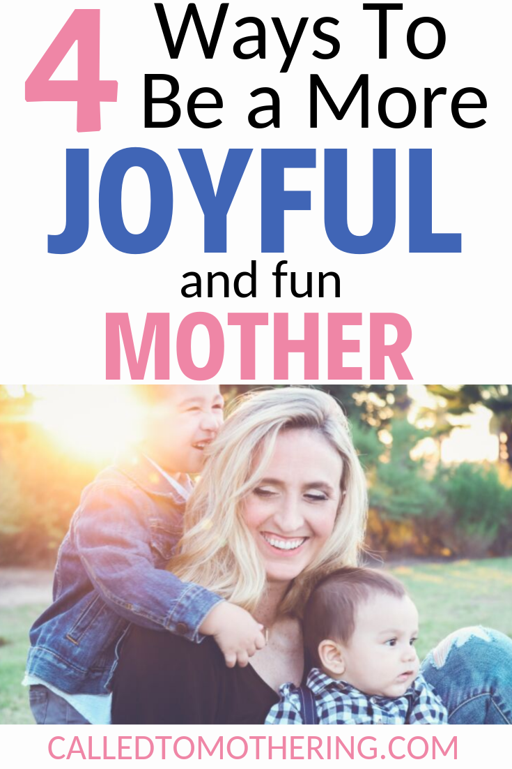 Discover 4 simple ways to become a more fun and joyful mother today! #joyfulmom #funmom #havingfunwithyourkids