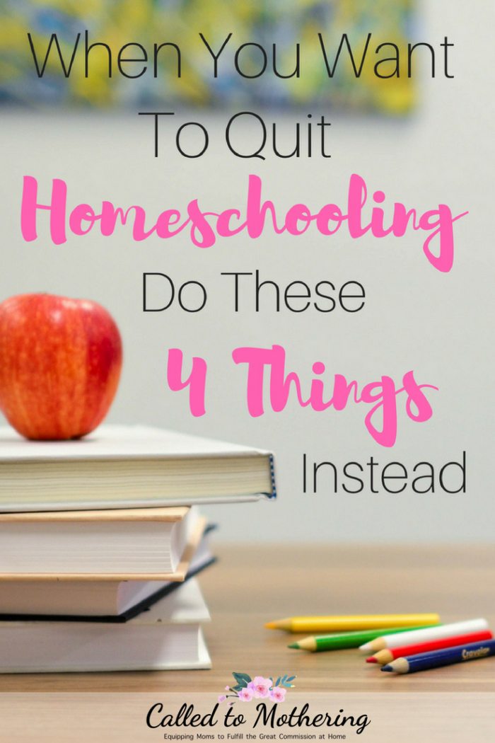 Four things to try when you're overwhelmed by homeschooling and want to quit. #homeschoolencouragement #homeschoolinspiration