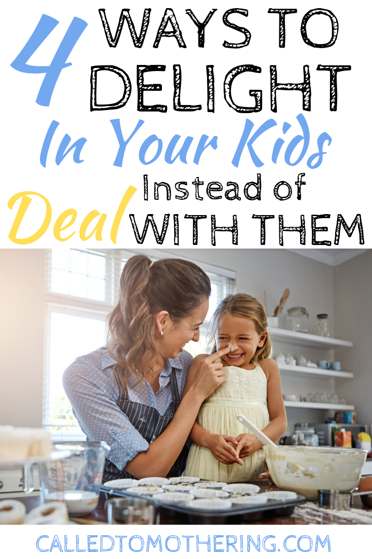 4 ways to move beyond just dealing with your kids, to delighting in them and who they were created to be! #christianmotherhood #momencouragement #intentionalparenting #joyinmotherhood #christianparenting