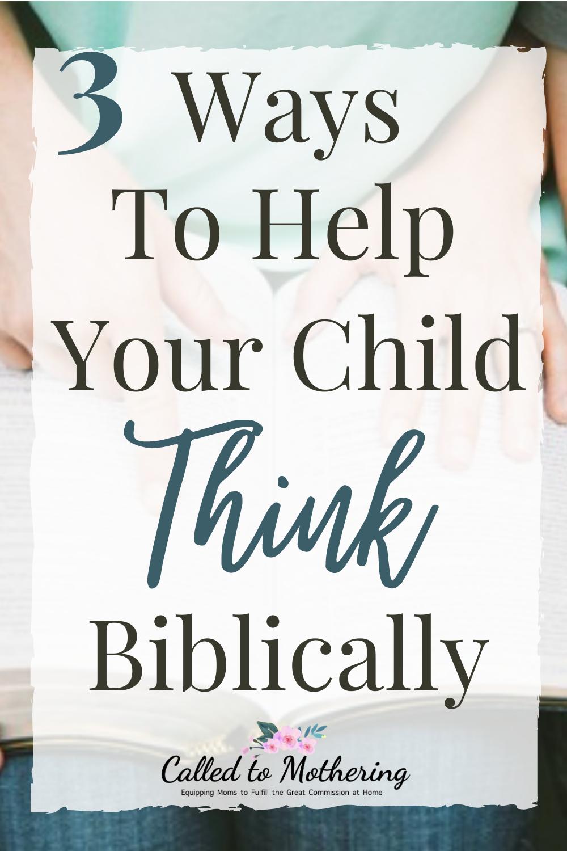 Three practical ways to help your kids see the world through biblical lenses. #raisinggodlykids #kidsfaith #youthapologetics #teachingkidsthebible