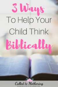 3 Ways To Help Your Child Think Biblically
