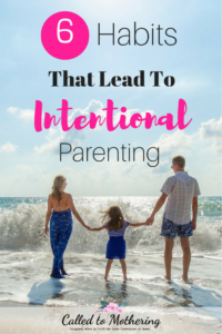6 Habits That Lead To Intentional Parenting