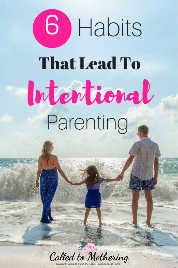 These six habits will lead you to parent intentionally so you can create a strong, godly foundation for your kids. #intentionalparenting #christianparenting #raisinggodlykids