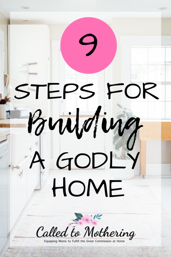 Nine practical steps for building a godly home and ministering to your family. #godlyhome #christcenteredhome #christianparenting #familydiscipleship