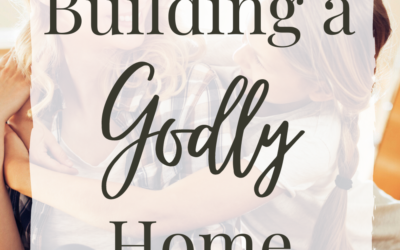 9 Steps For Building a Godly Home