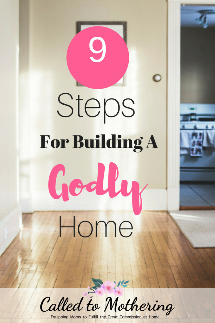 Nine practical steps for building a godly home and ministering to your family. #godlyhome #christcenteredhome #familydiscipleship
