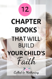 12 Chapter Books That Will Build Your Child's Faith