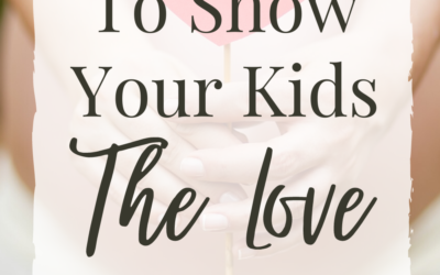 8 Ways To Show Your Kids The Love of Jesus