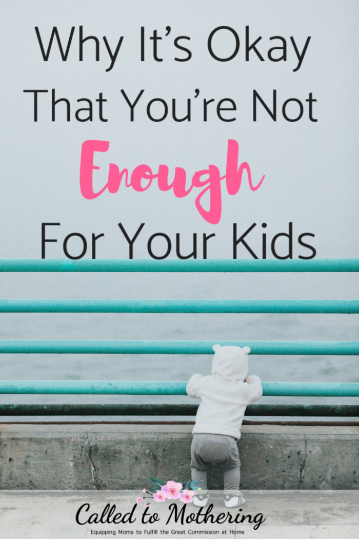Why it's a good thing you're not enough for your kids. #momencouragement #christianmotherhood #momguilt #okayestmom