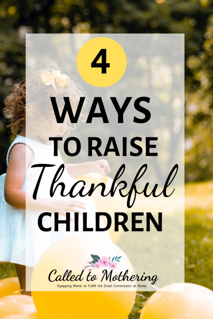 4 ways you can raise children whose hearts are overflowing with thanksgiving. #raisinggodlykids #christianparenting #charactertraining #parentinghacks