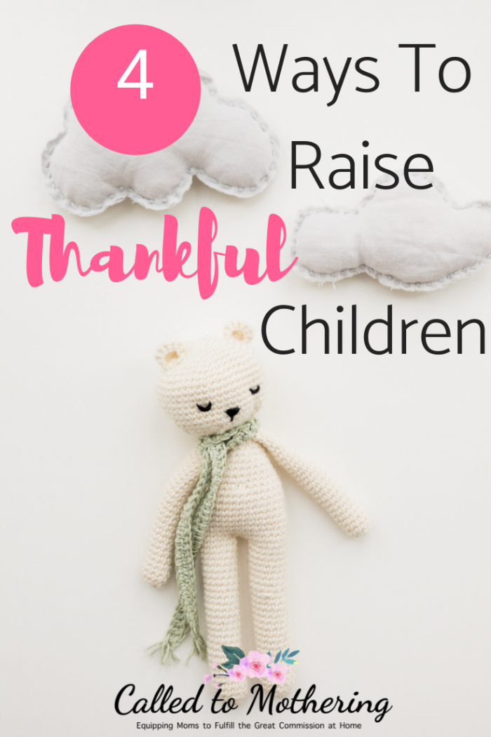 4 ways you can raise children whose hearts are overflowing with thanksgiving. #raisingkids #christianparenting #parentinghacks