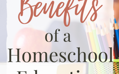 6 Surprising Benefits of a Homeschool Education