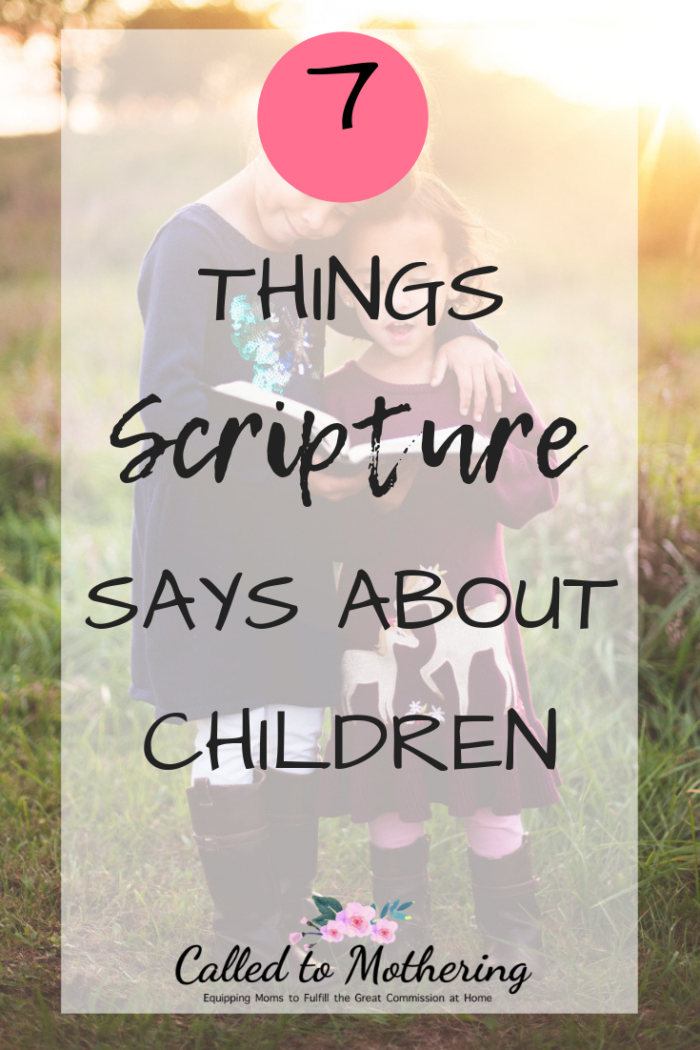 These 7 important things that Scripture says about children will change the way you parent! #raisingkids #christianparenting #intentionalparenting