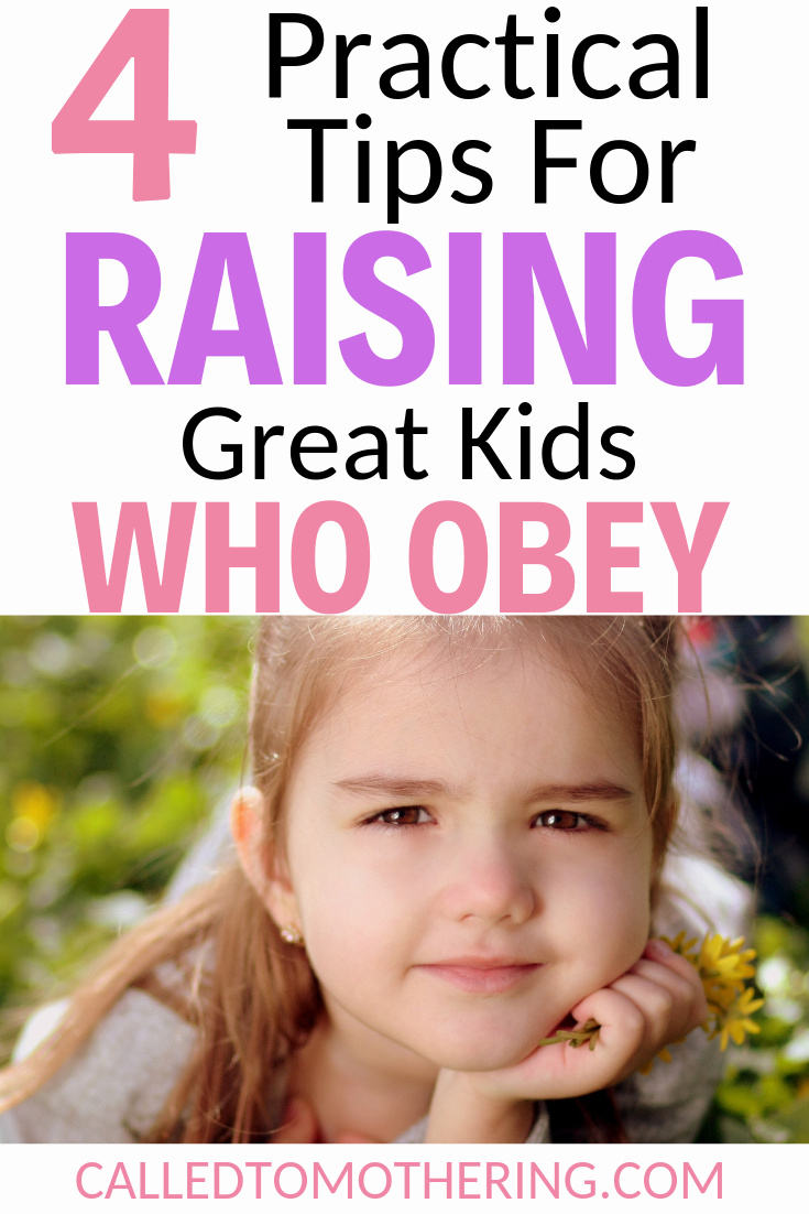 Four practical tips for raising kids who obey and reaching their hearts, where obedience begins. #disciplineforkids #obedience #parentinghacks