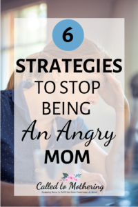 6 Strategies To Stop Being An Angry Mom