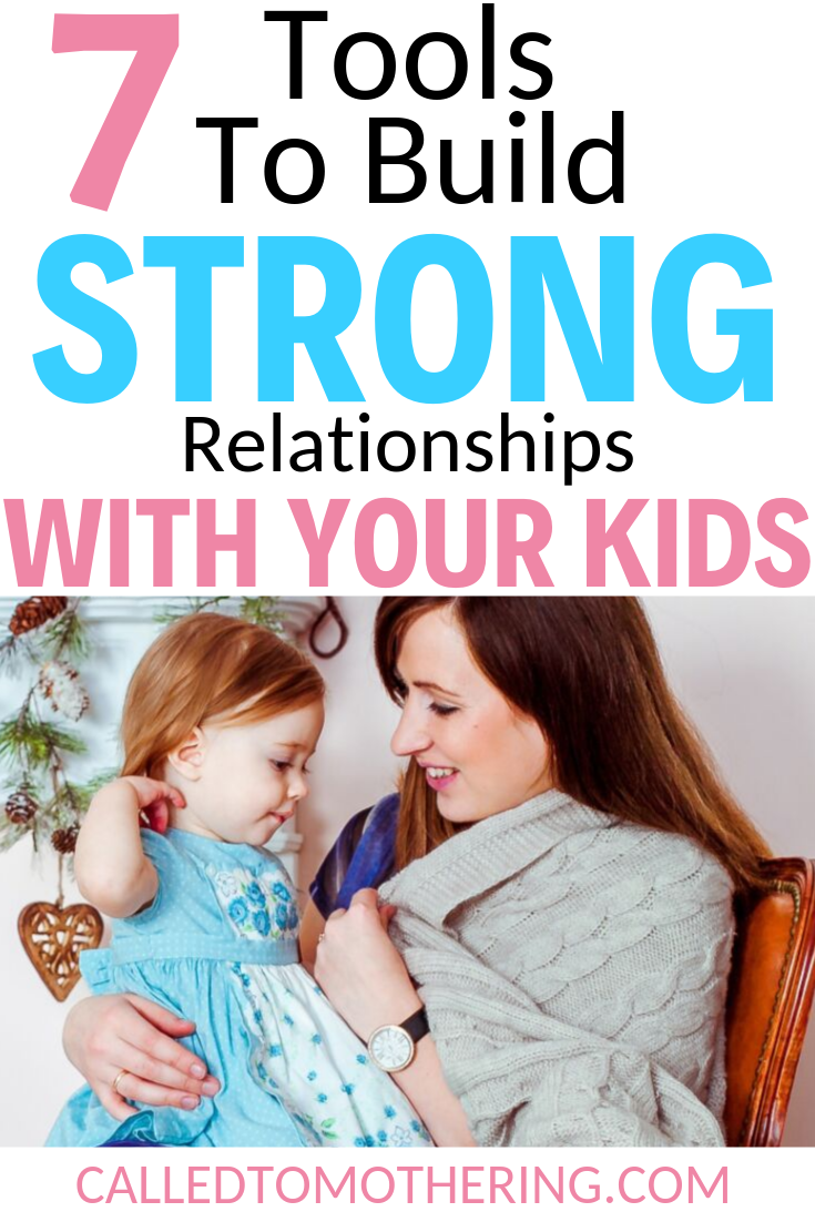 Connecting with your kids on a heart level is so important. These 7 tools will help you build strong and healthy relationships with your children that last. #parentchildrelationship #bondingwithkids #intentionalparenting #raisingkids